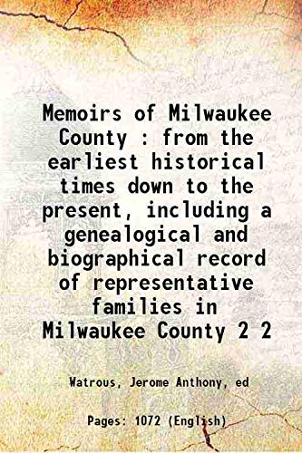 9789333362849: Memoirs Of Milwaukee County : From The Earliest Historical Times Down To The Present, Including A Genealogical And Biographical Record Of Representative Families In Milwaukee County [Hardcover]