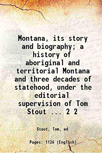 9789333362856: Montana, its story and biography; a history of aboriginal and territorial Montana and three decades of statehood, under the editorial supervision of Tom Stout ... Vol: 2 1921 [Hardcover]