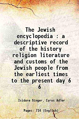 9789333363983: The Jewish encyclopedia : a descriptive record of the history religion literature and customs of the Jewish people from the earliest times to the present day Volume 6 1904 [Hardcover]