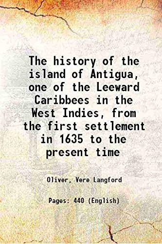 The history of the island of Antigua,: Oliver, Vere Langford