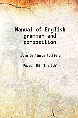 Manual of English grammar and composition 1898: John Collinson Nesfield