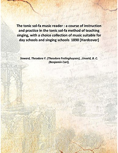 9789333368063: The tonic sol-fa music reader : a course of instruction and practice in the tonic sol-fa method of teaching singing, with a choice collection of music suitable for day schools and singing schools 1890 [Hardcover]