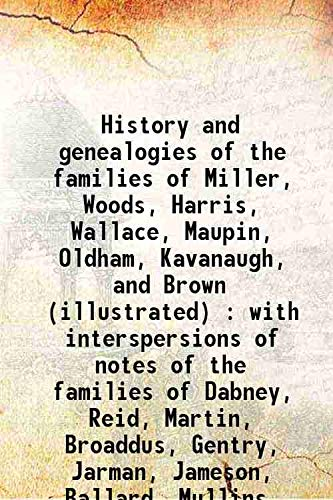 9789333368148: History and genealogies of the families of Miller, Woods, Harris, Wallace, Maupin, Oldham, Kavanaugh, and Brown (illustrated) : with interspersions of notes of the families of Dabney, Reid, Martin, Broaddus, Gentry, Jarman, Jameson, Ballard, Mullins,