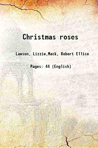 Christmas roses 1886 [Hardcover]: Lawson, Lizzie,Mack, Robert