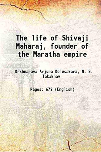 The life of Shivaji Maharaj, founder of: Krshnarava Arjuna Kelusakara,
