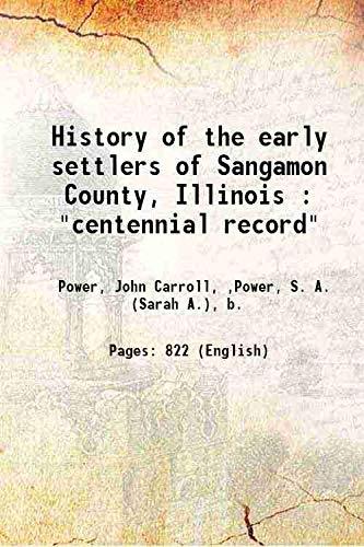 History of the early settlers of Sangamon: Power, John Carroll,