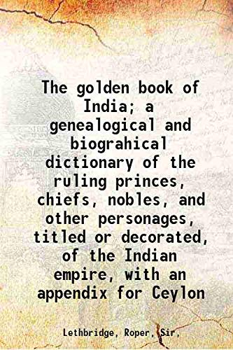 9789333368841: The golden book of India; a genealogical and biograhical dictionary of the ruling princes, chiefs, nobles, and other personages, titled or decorated, of the Indian empire, with an appendix for Ceylon 1900 [Hardcover]