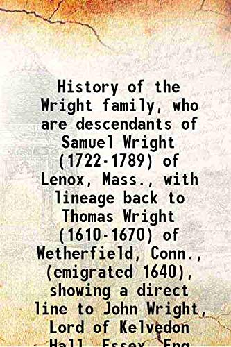 9789333368858: History Of The Wright Family, Who Are Descendants Of Samuel Wright (1722-1789) Of Lenox, Mass., With Lineage Back To Thomas Wright (1610-1670) Of Wetherfield, Conn., (Emigrated 1640), Showing A Direct Line To John Wright, Lord Of Kelvedon Hall, Essex