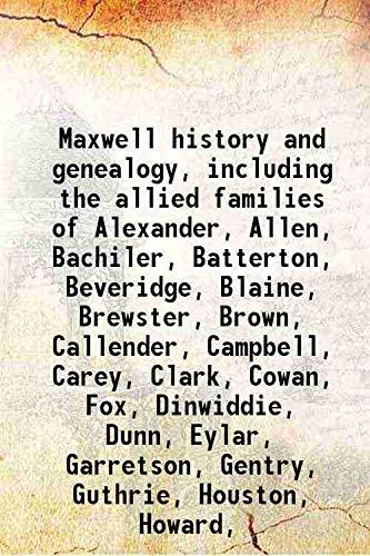 9789333368940: Maxwell History And Genealogy, Including The Allied Families Of Alexander, Allen, Bachiler, Batterton, Beveridge, Blaine, Brewster, Brown, Callender, Campbell, Carey, Clark, Cowan, Fox, Dinwiddie, Dunn, Eylar, Garretson, Gentry, Guthrie, Houston, How