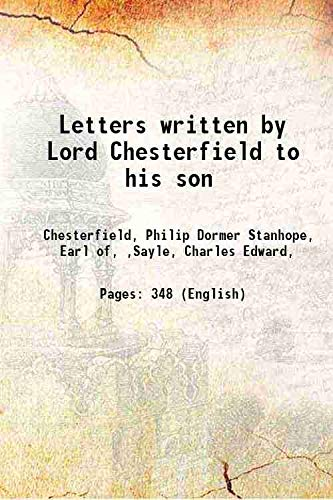 Letters written by Lord Chesterfield to his: Chesterfield, Philip Dormer