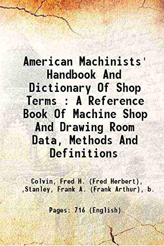 9789333369671: American Machinists' Handbook And Dictionary Of Shop Terms : A Reference Book Of Machine Shop And Drawing Room Data, Methods And Definitions [Hardcover] 1914 [Hardcover]