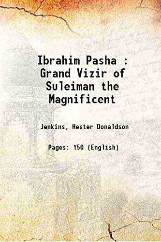 9789333371247: Ibrahim Pasha : Grand Vizir of Suleiman the Magnificent 1911 [Hardcover]