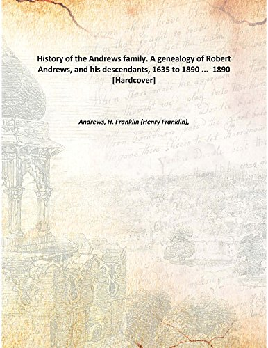 9789333372183: History of the Andrews family. A genealogy of Robert Andrews, and his descendants, 1635 to 1890 ... 1890 [Hardcover]