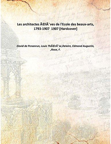 9789333372718: Les Architectes Ãâ©Lãƒâ¨Ves De L'Ecole Des Beaux-Arts, 1793-1907 [Hardcover] 1907 [Hardcover]