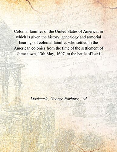 9789333373173: Colonial families of the United States of America, in which is given the history, genealogy and armorial bearings of colonial families who settled in the American colonies from the time of the settlement of Jamestown, 13th May, 1607, to the battle of