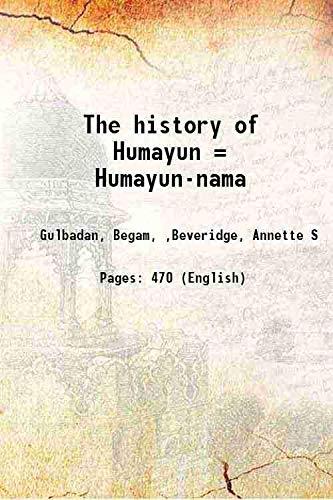 The history of Humayun = Humayun-nama 1902: Gulbadan, Begam, ,Beveridge,