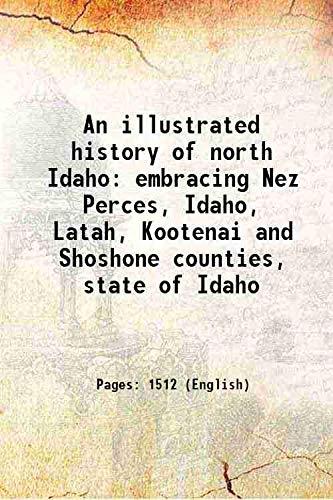 9789333373524: An Illustrated History Of North Idaho : Embracing Nez Perces, Idaho, Latah, Kootenai And Shoshone Counties, State Of Idaho [Hardcover]