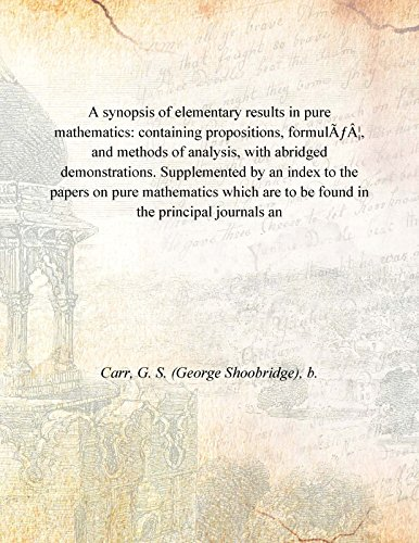 9789333373722: A Synopsis Of Elementary Results In Pure Mathematics: Containing Propositions, Formulãƒâ¦, And Methods Of Analysis, With Abridged Demonstrations. Supplemented By An Index To The Papers On Pure Mathematics Which Are To Be Found In The Principal Journa