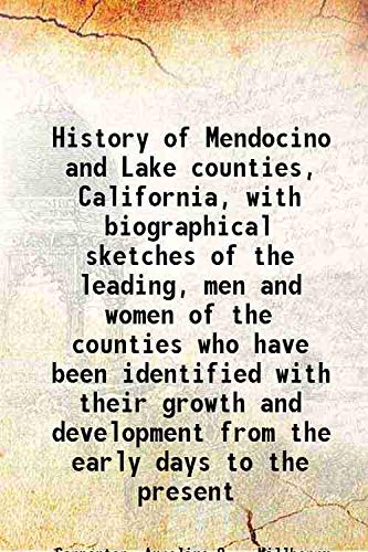 9789333374491: History Of Mendocino And Lake Counties, California, With Biographical Sketches Of The Leading, Men And Women Of The Counties Who Have Been Identified With Their Growth And Development From The Early Days To The Present [Hardcover]