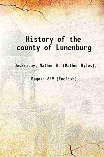 History of the county of Lunenburg 1895: DesBrisay, Mather B.