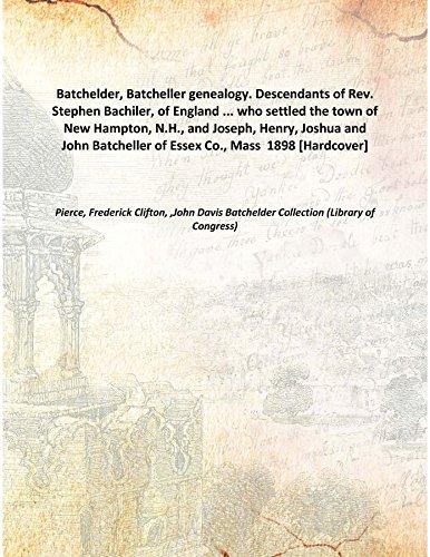 9789333376921: Batchelder, Batcheller Genealogy. Descendants Of Rev. Stephen Bachiler, Of England ... Who Settled The Town Of New Hampton, N.H., And Joseph, Henry, Joshua And John Batcheller Of Essex Co., Mass [Hardcover]