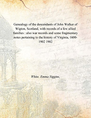 9789333377034: Genealogy Of The Descendants Of John Walker Of Wigton, Scotland, With Records Of A Few Allied Families : Also War Records And Some Fragmentary Notes Pertaining To The History Of Virginia, 1600-1902 [Hardcover]
