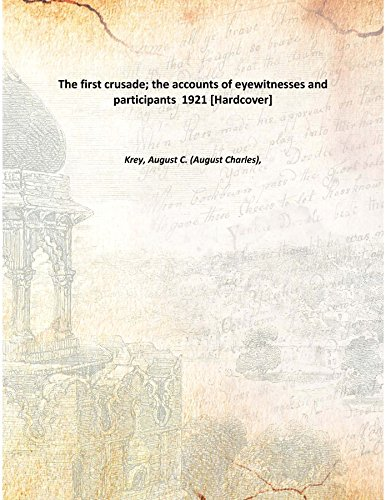 9789333377171: The first crusade; the accounts of eye-witnesses and participants 1921 [Hardcover]