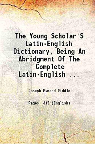 9789333377362: The Young Scholar'S Latin-English Dictionary, Being An Abridgment Of The 'Complete Latin-English ... [Hardcover] 1853 [Hardcover]