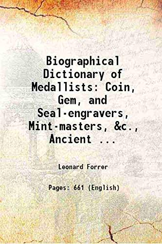 9789333378628: Biographical Dictionary of Medallists: Coin, Gem, and Seal-engravers, Mint-masters, &c., Ancient ... 1907 [Hardcover]