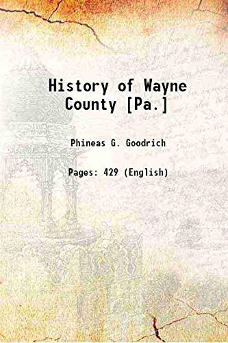 History of Wayne County [Pa.] 1880 [Hardcover]: Phineas G. Goodrich
