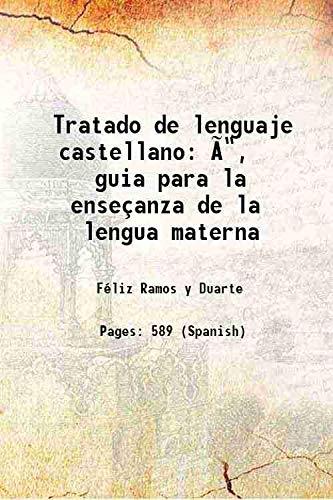 """Tratado de lenguaje castellano: Ã"""", guia para: Feliz Ramos y"""
