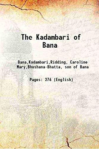 The Kadambari of Bana 1896 [Hardcover]: Bana,Kadambari,Ridding, Caroline Mary,Bhushana-Bhatta,