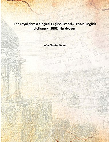 The royal phraseological English-French, French-English dictionary 1862: John Charles Tarver