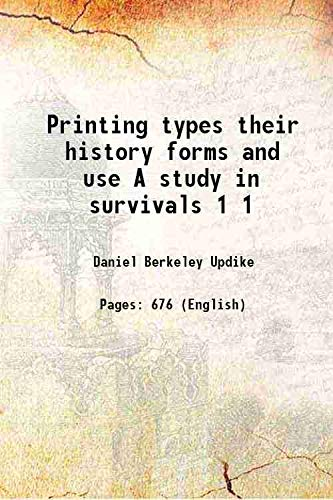Printing types their history forms and use: Daniel Berkeley Updike