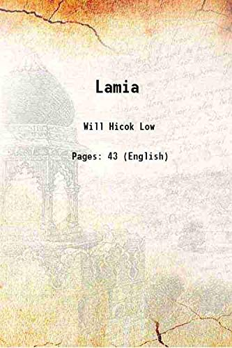 Lamia 1888 [Hardcover]: Will Hicok Low