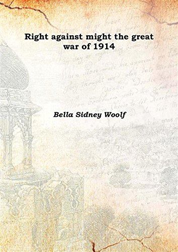 Right against might the great war of: Bella Sidney Woolf