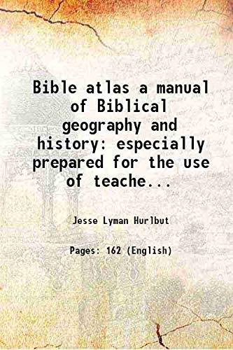 9789333389389: Bible atlas a manual of Biblical geography and history especially prepared for the use of teachers and students of the Bible and for Sunday school instruction containing maps plans review charts colored diagrams and illustrated 1910 [Hardcover]