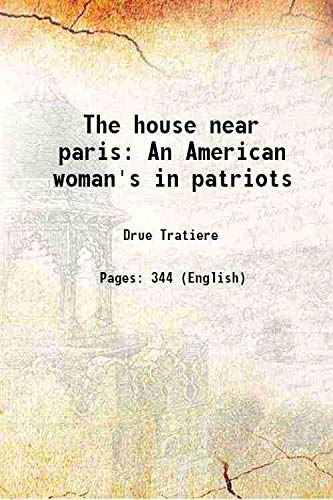 The house near paris An American woman's: Drue Tratiere