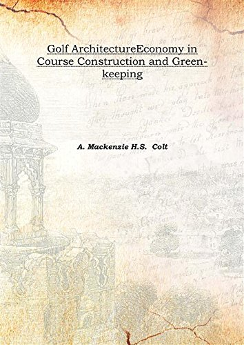 Golf Architecture Economy in Course Construction and: A. Mackenzie H.S.