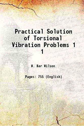 Practical Solution of Torsional Vibration Problems Volume: W. Ker Wilson