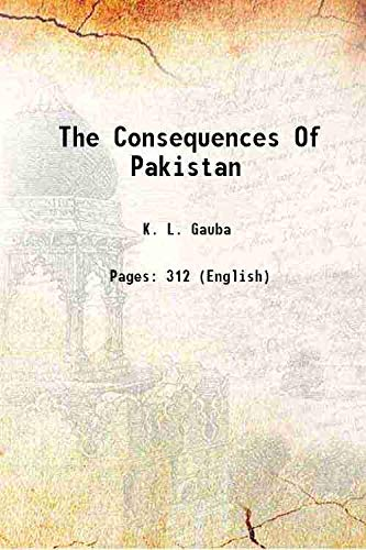 The Consequences Of Pakistan 1946 [Hardcover]: K. L. Gauba
