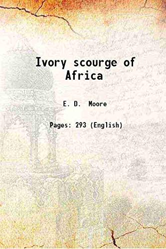 Ivory scourge of Africa [Hardcover]: E D Moore