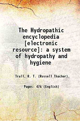 The Hydropathic encyclopedia : a system of: Trall, R. T.