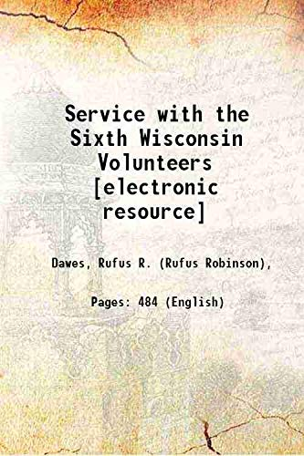 Service with the Sixth Wisconsin Volunteers [electronic: Dawes, Rufus R.