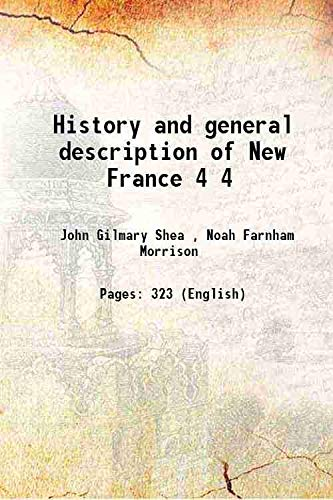 History and general description of New France: John Gilmary Shea