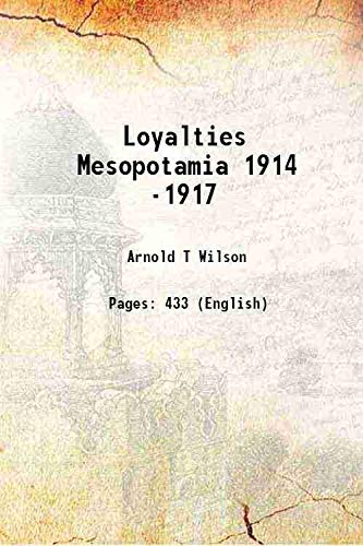 Loyalties Mesopotamia 1914 -1917 1930: Arnold T Wilson