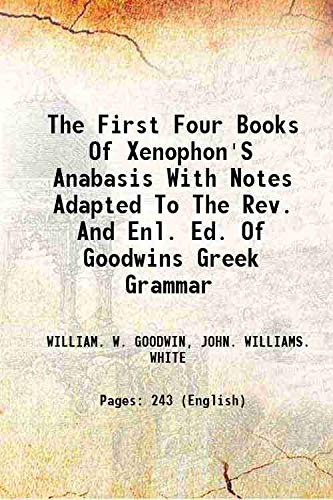 The First Four Books Of Xenophon'S Anabasis: WILLIAM. W. GOODWIN,