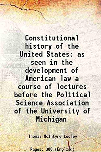 Constitutional history of the United States as: Thomas McIntyre Cooley