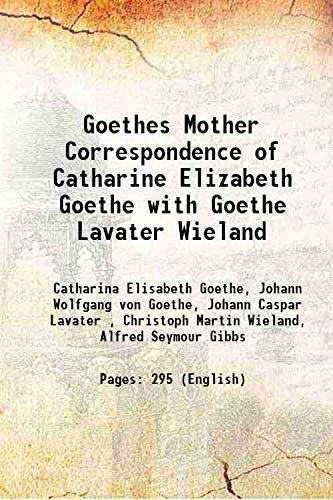9789333407182: Goethes Mother Correspondence of Catharine Elizabeth Goethe with Goethe Lavater Wieland 1880
