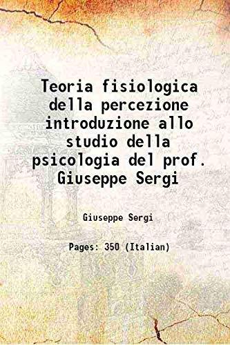 Teoria fisiologica della percezione introduzione allo studio: Giuseppe Sergi